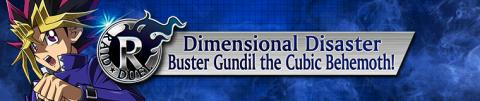 Raid Duel - Dimensional Disaster: Buster Gundil the Cubic Behemoth